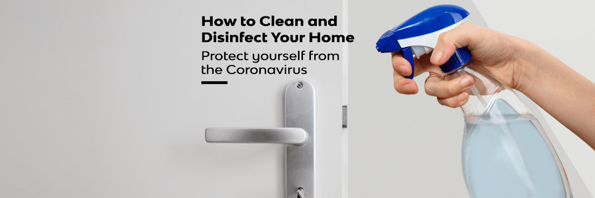 How to Clean and Disinfect Your Home – Protect yourself from the Coronavirus