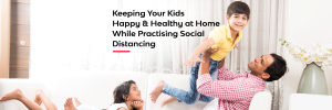 Keeping Your Kids Happy & Healthy at Home