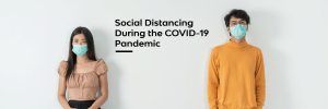 Social Distancing During the COVID-19 Pandemic